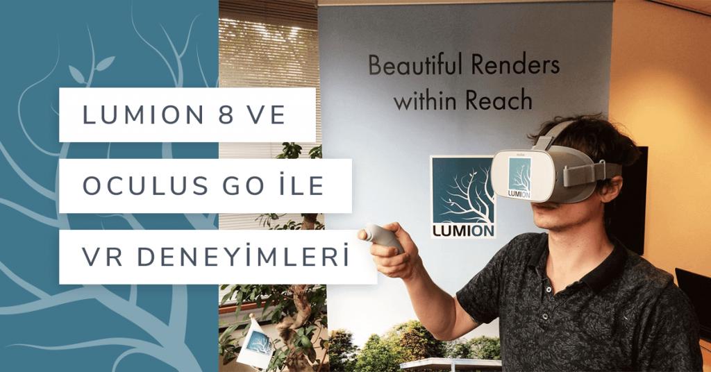 Lumion 8 ve Oculus Go ile VR Deneyimleri
