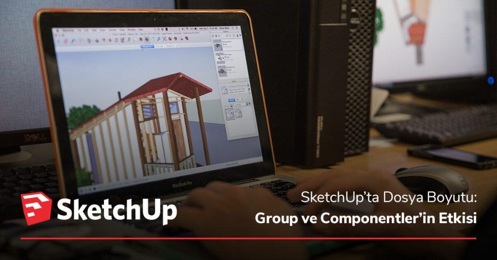 sketchupta dosya boyutu group ve componentlerin etkisi